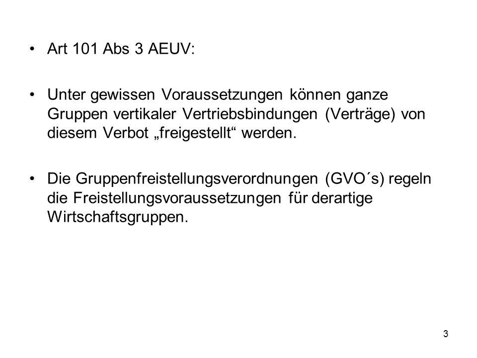 Art 101 Abs 3 AEUV: Unter gewissen Voraussetzungen können ganze Gruppen vertikaler Vertriebsbindungen (Verträge) von diesem Verbot freigestellt werden.