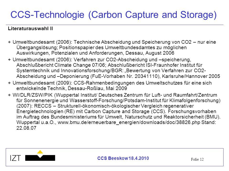 Folie 12 CCS Beeskow 18.4.2010 CCS-Technologie (Carbon Capture and Storage) Literaturauswahl II +Umweltbundesamt (2006): Technische Abscheidung und Sp