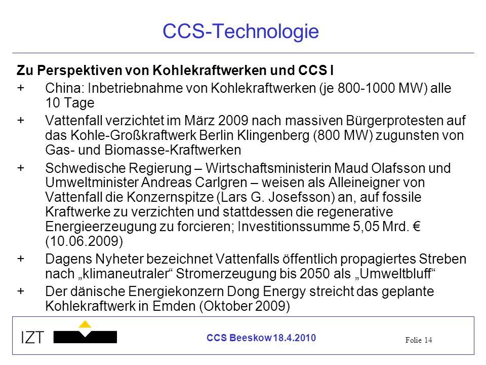 Folie 14 CCS Beeskow 18.4.2010 CCS-Technologie Zu Perspektiven von Kohlekraftwerken und CCS I +China: Inbetriebnahme von Kohlekraftwerken (je 800-1000