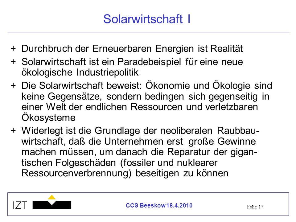 Folie 17 CCS Beeskow 18.4.2010 Solarwirtschaft I +Durchbruch der Erneuerbaren Energien ist Realität +Solarwirtschaft ist ein Paradebeispiel für eine n