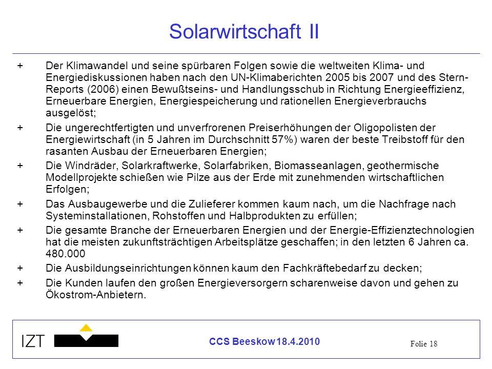 Folie 18 CCS Beeskow 18.4.2010 Solarwirtschaft II +Der Klimawandel und seine spürbaren Folgen sowie die weltweiten Klima- und Energiediskussionen habe