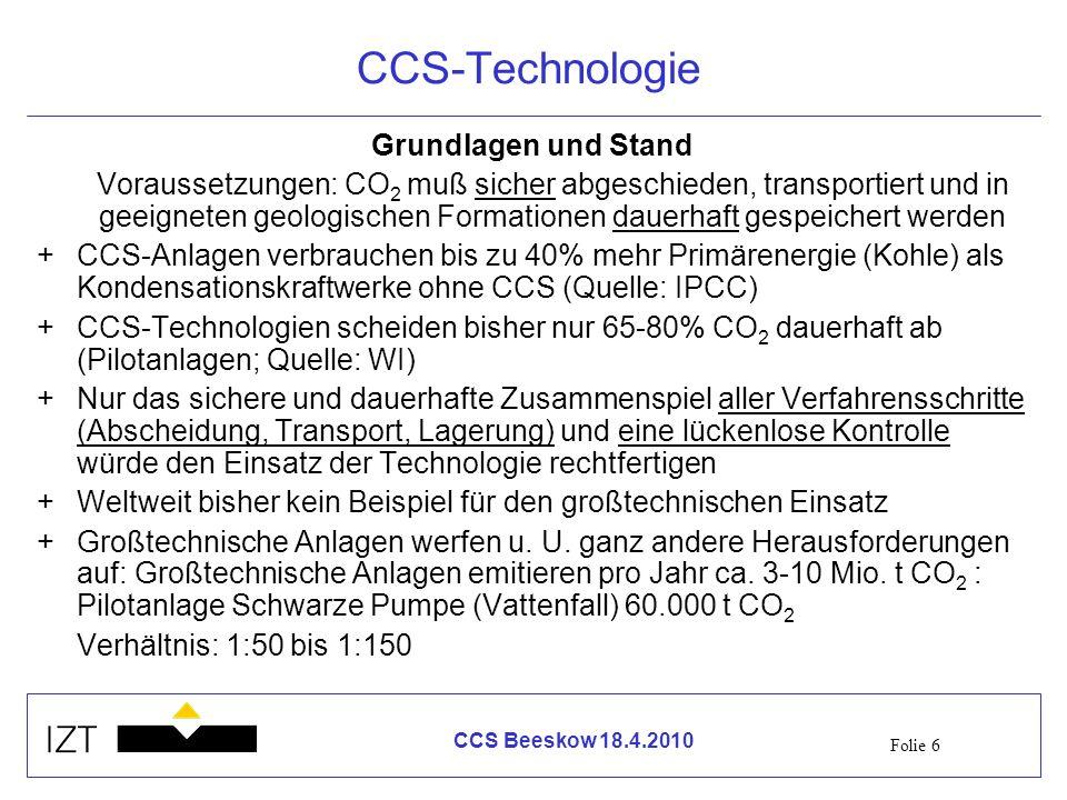 Folie 6 CCS Beeskow 18.4.2010 CCS-Technologie Grundlagen und Stand Voraussetzungen: CO 2 muß sicher abgeschieden, transportiert und in geeigneten geol