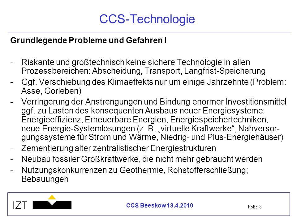 Folie 8 CCS Beeskow 18.4.2010 CCS-Technologie Grundlegende Probleme und Gefahren I -Riskante und großtechnisch keine sichere Technologie in allen Proz