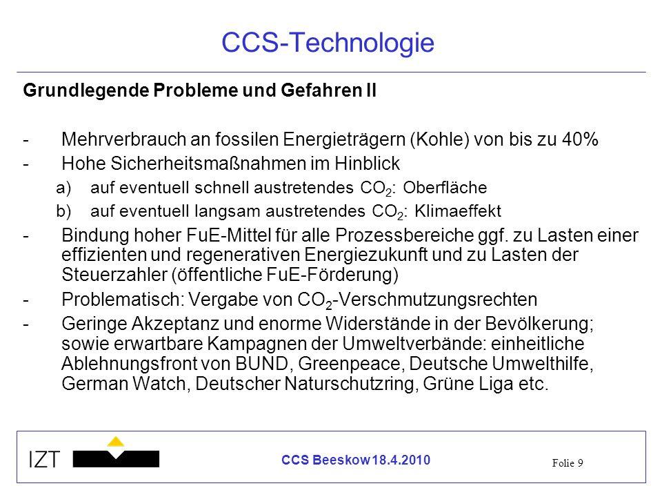 Folie 9 CCS Beeskow 18.4.2010 CCS-Technologie Grundlegende Probleme und Gefahren II -Mehrverbrauch an fossilen Energieträgern (Kohle) von bis zu 40% -