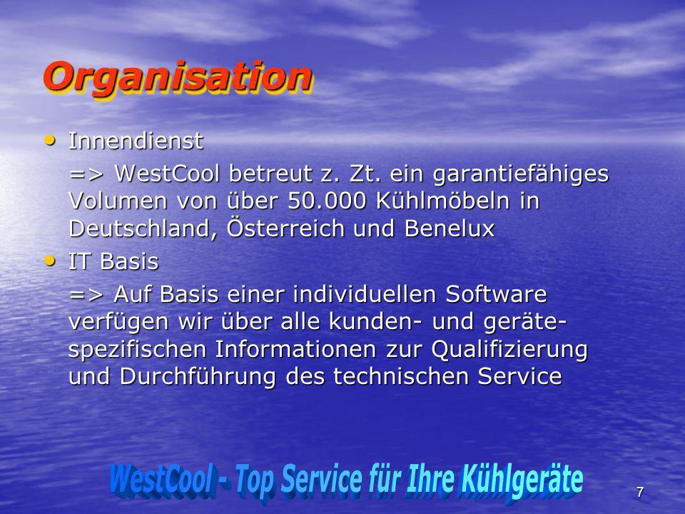 7 OrganisationOrganisation Innendienst Innendienst => WestCool betreut z. Zt. ein garantiefähiges Volumen von über 50.000 Kühlmöbeln in Deutschland, Ö