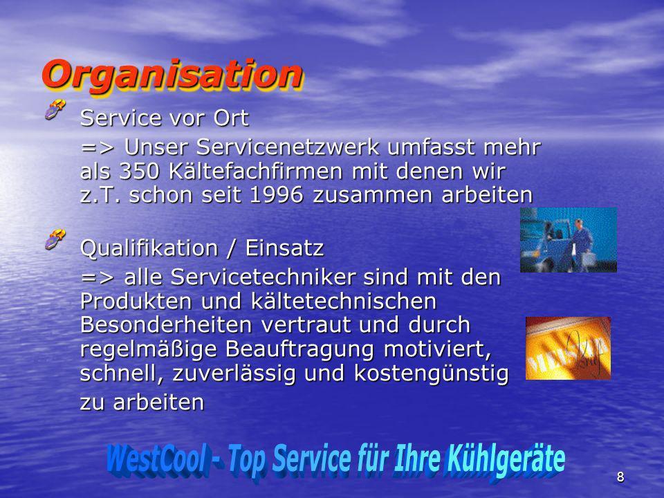8 OrganisationOrganisation Service vor Ort => Unser Servicenetzwerk umfasst mehr als 350 Kältefachfirmen mit denen wir z.T. schon seit 1996 zusammen a