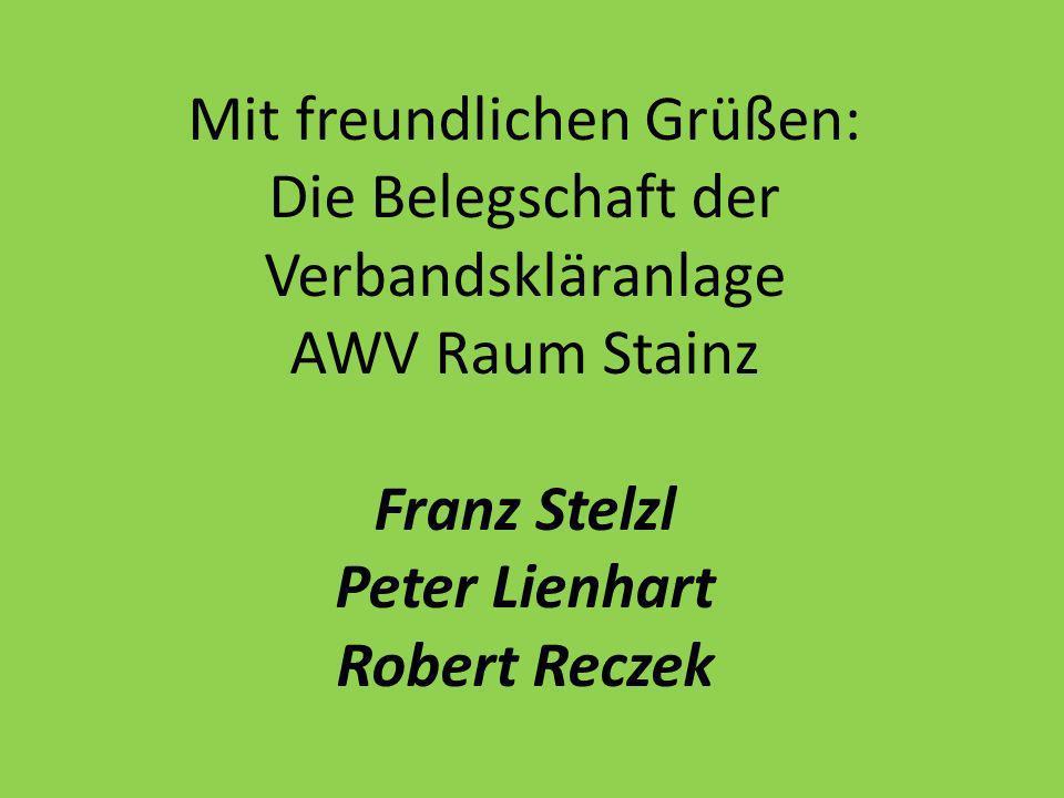 Mit freundlichen Grüßen: Die Belegschaft der Verbandskläranlage AWV Raum Stainz Franz Stelzl Peter Lienhart Robert Reczek
