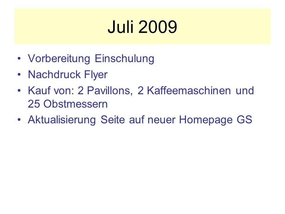Juli 2009 Vorbereitung Einschulung Nachdruck Flyer Kauf von: 2 Pavillons, 2 Kaffeemaschinen und 25 Obstmessern Aktualisierung Seite auf neuer Homepage GS