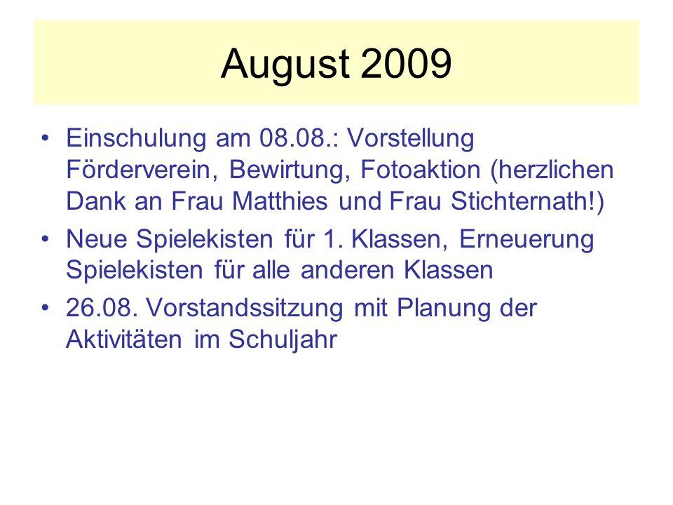 August 2009 Einschulung am 08.08.: Vorstellung Förderverein, Bewirtung, Fotoaktion (herzlichen Dank an Frau Matthies und Frau Stichternath!) Neue Spielekisten für 1.
