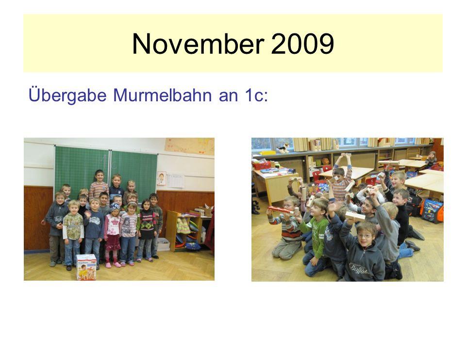 November 2009 Übergabe Murmelbahn an 1c: