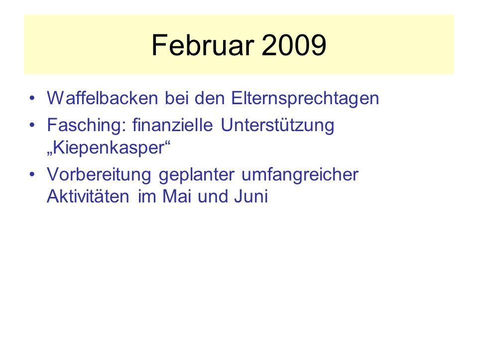 Februar 2009 Waffelbacken bei den Elternsprechtagen Fasching: finanzielle Unterstützung Kiepenkasper Vorbereitung geplanter umfangreicher Aktivitäten im Mai und Juni