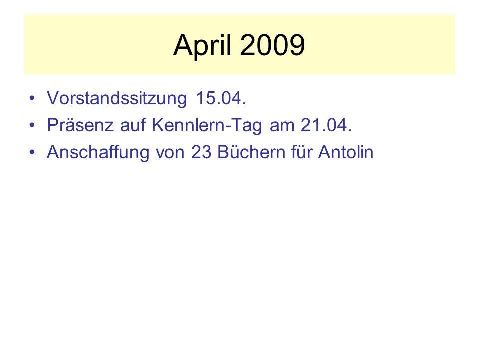 April 2009 Vorstandssitzung 15.04.Präsenz auf Kennlern-Tag am 21.04.