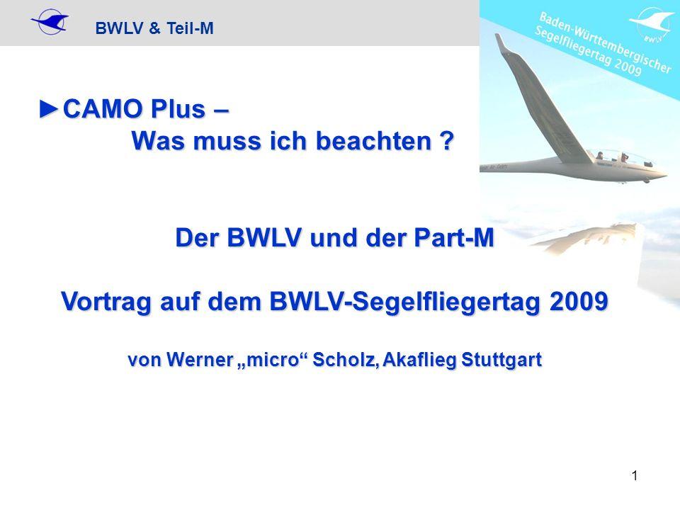 BWLV & Teil-M 12 Subpart G – CAMO plusSubpart G – CAMO plus CAMO plus –hat das Privileg, die Lufttüchtigkeit zu managen, die Prüfung vorzunehmen und zu bescheinigen –fast jede CAMO wird eine CAMO plus sein –CAMO plus heißt nicht automatisch überwachte Umgebung!