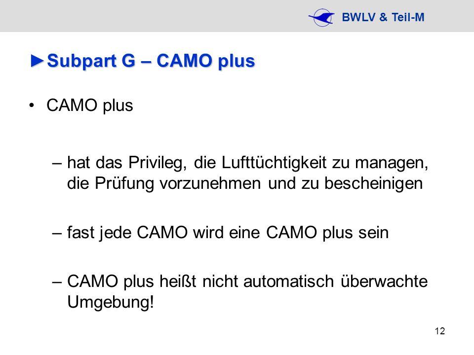 BWLV & Teil-M 12 Subpart G – CAMO plusSubpart G – CAMO plus CAMO plus –hat das Privileg, die Lufttüchtigkeit zu managen, die Prüfung vorzunehmen und z
