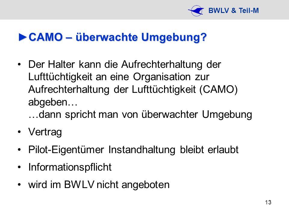 BWLV & Teil-M 13 CAMO – überwachte Umgebung?CAMO – überwachte Umgebung? Der Halter kann die Aufrechterhaltung der Lufttüchtigkeit an eine Organisation