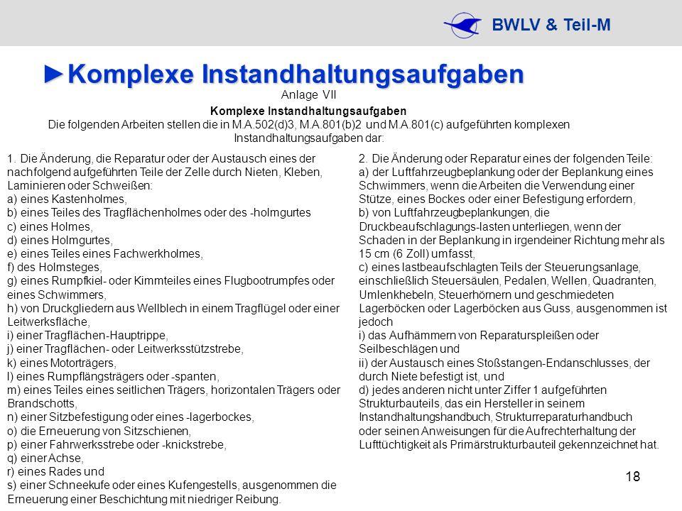 BWLV & Teil-M 18 Komplexe InstandhaltungsaufgabenKomplexe Instandhaltungsaufgaben 1. Die Änderung, die Reparatur oder der Austausch eines der nachfolg