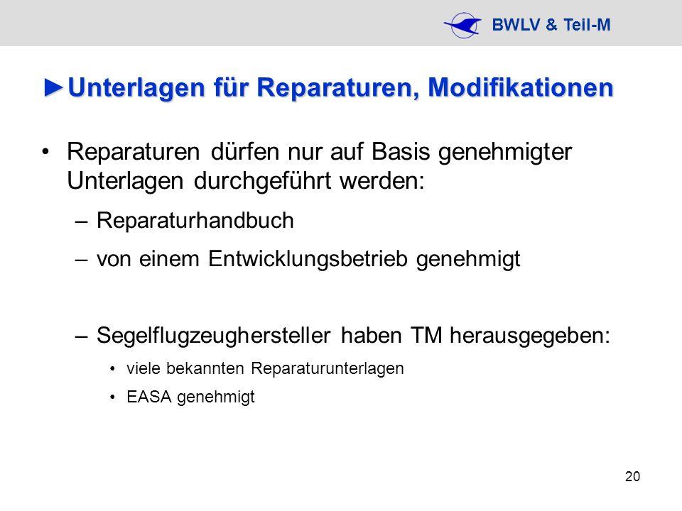 BWLV & Teil-M 20 Unterlagen für Reparaturen, ModifikationenUnterlagen für Reparaturen, Modifikationen Reparaturen dürfen nur auf Basis genehmigter Unt
