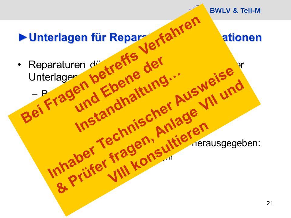 BWLV & Teil-M 21 Unterlagen für Reparaturen, ModifikationenUnterlagen für Reparaturen, Modifikationen Reparaturen dürfen nur auf Basis genehmigter Unt