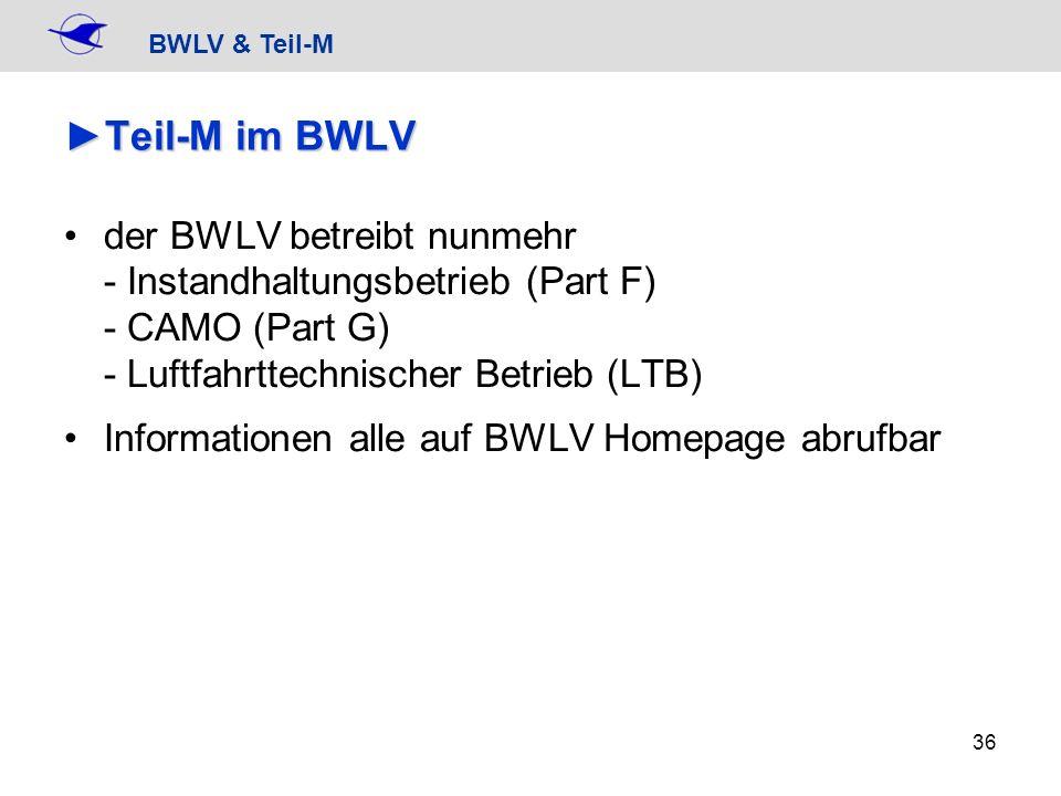 BWLV & Teil-M 36 Teil-M im BWLVTeil-M im BWLV der BWLV betreibt nunmehr - Instandhaltungsbetrieb (Part F) - CAMO (Part G) - Luftfahrttechnischer Betri