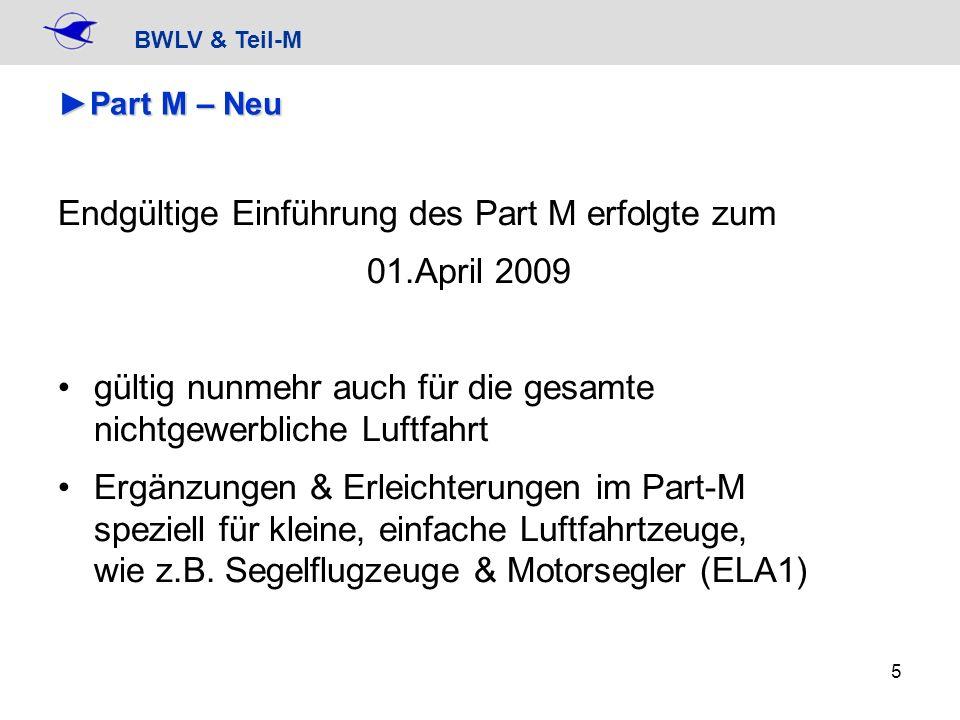 BWLV & Teil-M 5 Part M – NeuPart M – Neu Endgültige Einführung des Part M erfolgte zum 01.April 2009 gültig nunmehr auch für die gesamte nichtgewerbli