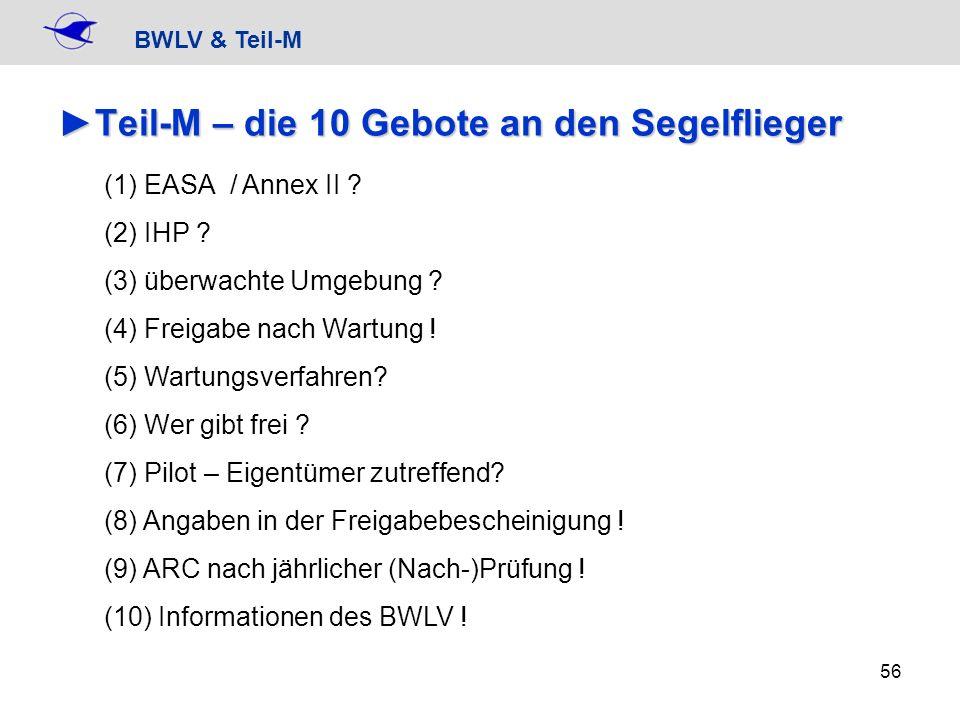 BWLV & Teil-M 56 Teil-M – die 10 Gebote an den SegelfliegerTeil-M – die 10 Gebote an den Segelflieger (1) EASA / Annex II ? (2) IHP ? (3) überwachte U