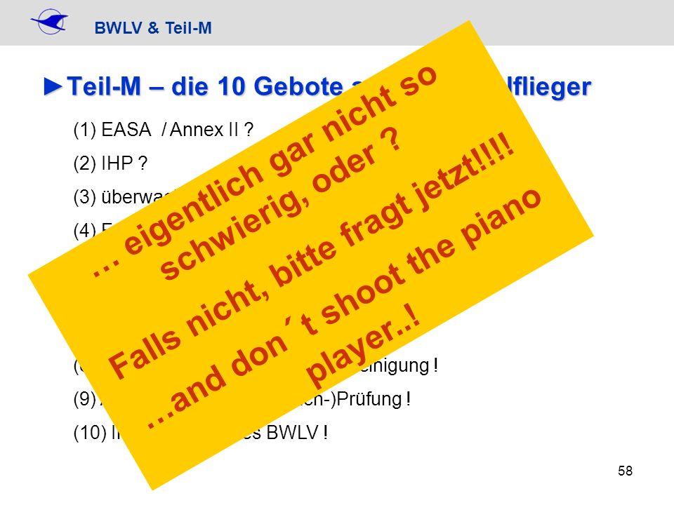 BWLV & Teil-M 58 Teil-M – die 10 Gebote an den SegelfliegerTeil-M – die 10 Gebote an den Segelflieger (1) EASA / Annex II ? (2) IHP ? (3) überwachte U