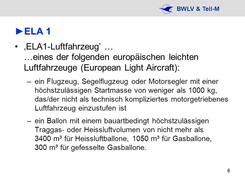 BWLV & Teil-M 6 ELA 1ELA 1 ELA1-Luftfahrzeug … …eines der folgenden europäischen leichten Luftfahrzeuge (European Light Aircraft): –ein Flugzeug, Sege