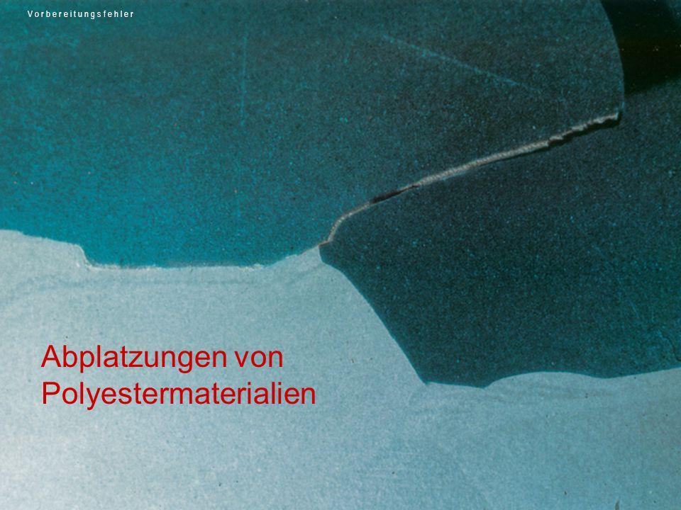 Abplatzungen von Polyestermaterialien V o r b e r e i t u n g s f e h l e r