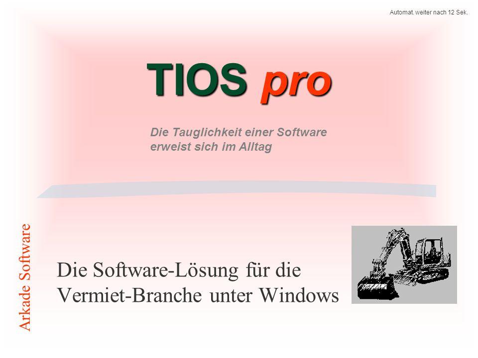 TIOS pro Die Software-Lösung für die Vermiet-Branche unter Windows Arkade Software Die Tauglichkeit einer Software erweist sich im Alltag Automat.