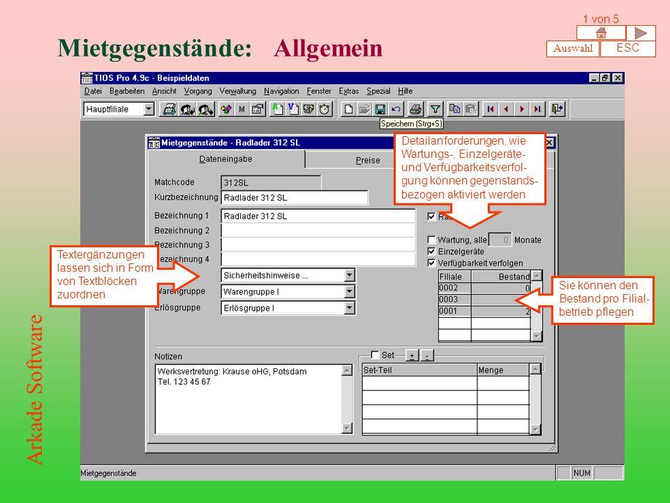 Mietgegenstände: Allgemein Sie können den Bestand pro Filial- betrieb pflegen Textergänzungen lassen sich in Form von Textblöcken zuordnen Detailanforderungen, wie Wartungs-, Einzelgeräte- und Verfügbarkeitsverfol- gung können gegenstands- bezogen aktiviert werden Auswahl ESC 1 von 5 Arkade Software