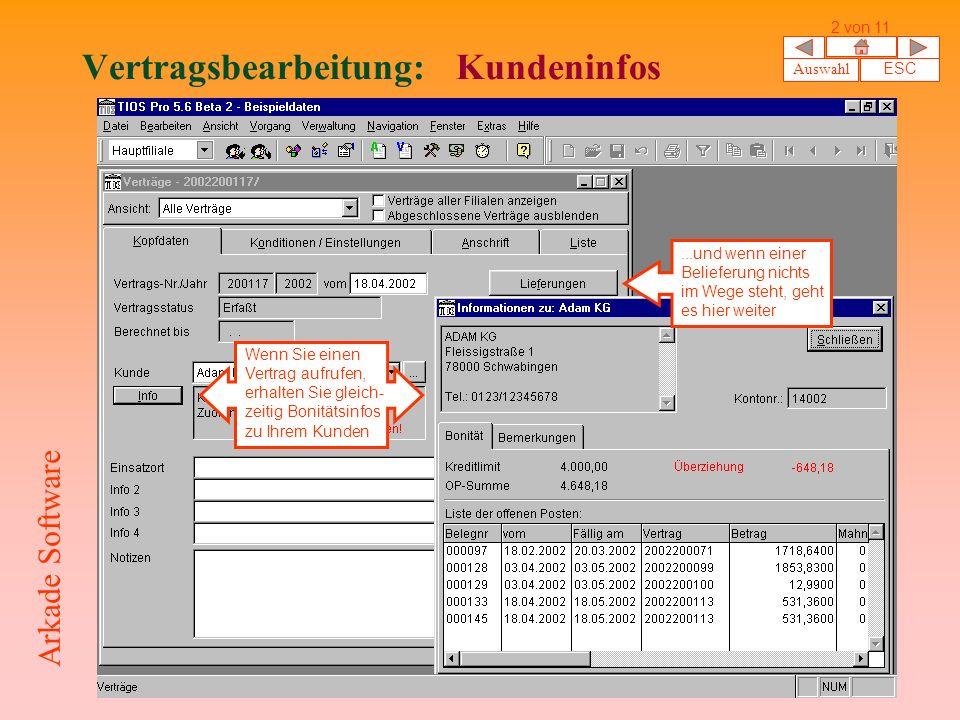 Vertragsbearbeitung: Kundeninfos Auswahl ESC 2 von 11 Arkade Software Wenn Sie einen Vertrag aufrufen, erhalten Sie gleich- zeitig Bonitätsinfos zu Ihrem Kunden...und wenn einer Belieferung nichts im Wege steht, geht es hier weiter