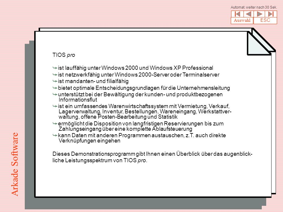 TIOS pro å ist lauffähig unter Windows 2000 und Windows XP Professional å ist netzwerkfähig unter Windows 2000-Server oder Terminalserver å ist mandanten- und filialfähig å bietet optimale Entscheidungsgrundlagen für die Unternehmensleitung å unterstützt bei der Bewältigung der kunden- und produktbezogenen Informationsflut å ist ein umfassendes Warenwirtschaftssystem mit Vermietung, Verkauf, Lagerverwaltung, Inventur, Bestellungen, Wareneingang, Werkstattver- waltung, offene Posten-Bearbeitung und Statistik å ermöglicht die Disposition von langfristigen Reservierungen bis zum Zahlungseingang über eine komplette Ablaufsteuerung å kann Daten mit anderen Programmen austauschen, z.T.