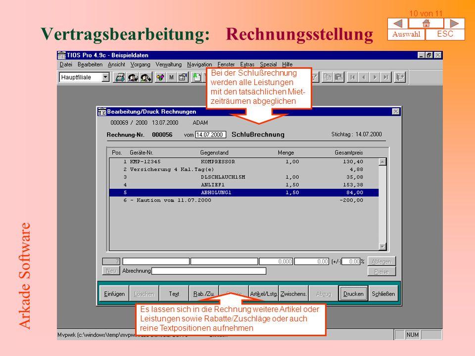 Vertragsbearbeitung: Rechnungsstellung Bei der Schlußrechnung werden alle Leistungen mit den tatsächlichen Miet- zeiträumen abgeglichen Es lassen sich in die Rechnung weitere Artikel oder Leistungen sowie Rabatte/Zuschläge oder auch reine Textpositionen aufnehmen Auswahl ESC 10 von 11 Arkade Software
