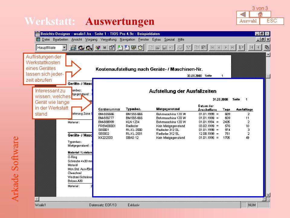 Werkstatt: Auswertungen Auflistungen der Werkstattkosten eines Gerätes lassen sich jeder- zeit abrufen Interessant zu wissen, welches Gerät wie lange in der Werkstatt stand Auswahl ESC 3 von 3 Arkade Software