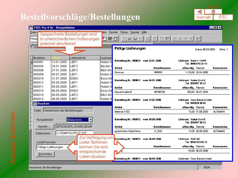 Bestellvorschläge/Bestellungen Gespeicherte Bestellungen sind in unterschiedlichen Sortierungen jederzeit abrufbereit Zur Verfolgung von Liefer-Terminen können Sie sich entsprechende Listen drucken Auswahl ESC 4 von 4 Arkade Software
