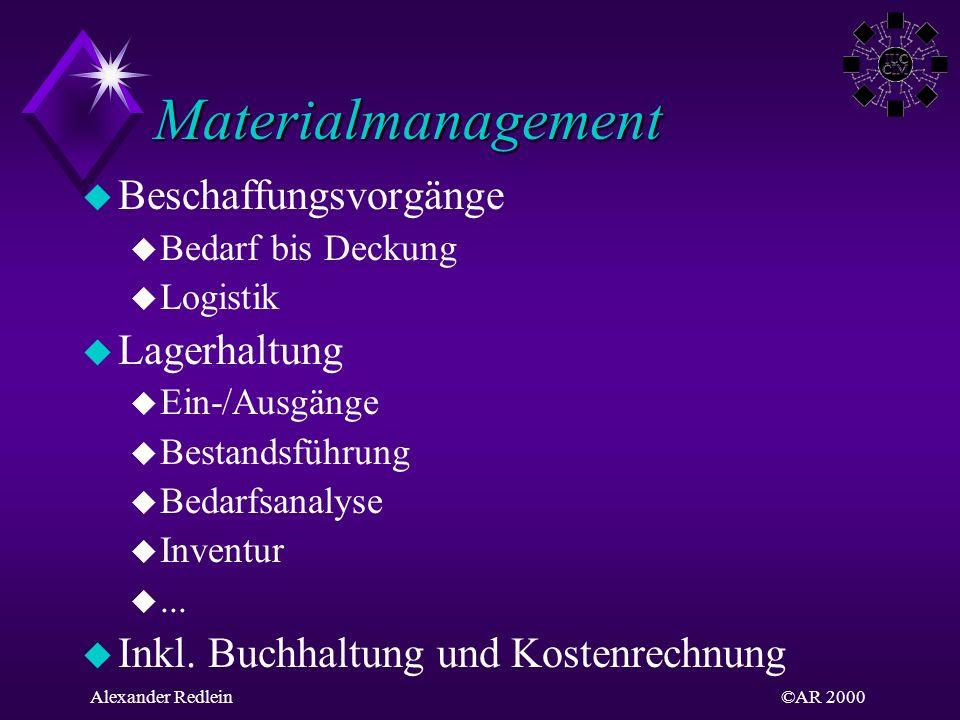 ©AR 2000Alexander Redlein Materialmanagement u Beschaffungsvorgänge u Bedarf bis Deckung u Logistik u Lagerhaltung u Ein-/Ausgänge u Bestandsführung u
