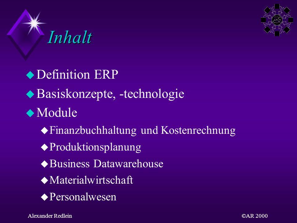 ©AR 2000Alexander Redlein Inhalt u Definition ERP u Basiskonzepte, -technologie u Module u Finanzbuchhaltung und Kostenrechnung u Produktionsplanung u