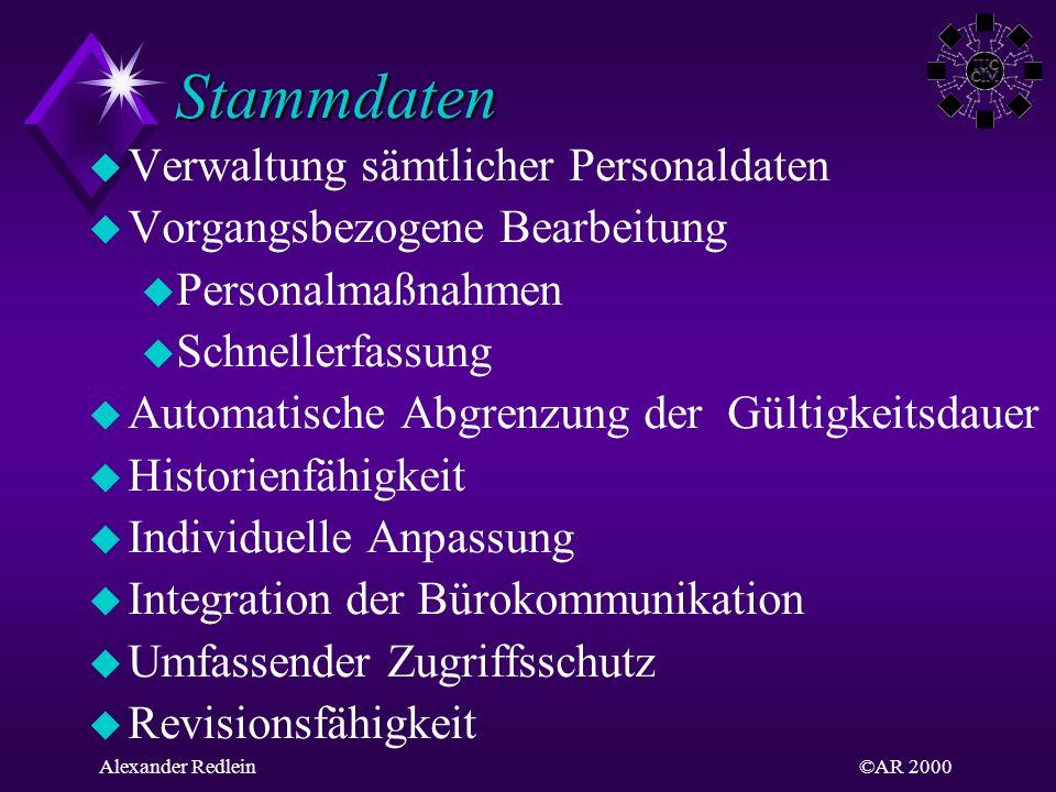 ©AR 2000Alexander Redlein Stammdaten Stammdaten u Verwaltung sämtlicher Personaldaten u Vorgangsbezogene Bearbeitung u Personalmaßnahmen u Schnellerfa