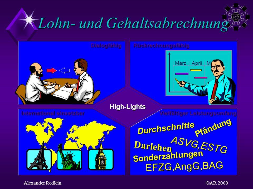 ©AR 2000Alexander Redlein Lohn- und Gehaltsabrechnung High-Lights MärzAprilMai International einsetzbar Dialogfähig Vielfältiger Leistungsumfang Rückr