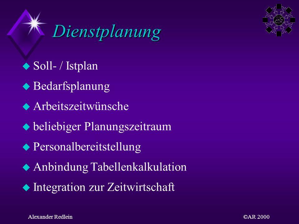 ©AR 2000Alexander Redlein Dienstplanung Dienstplanung u Soll- / Istplan u Bedarfsplanung u Arbeitszeitwünsche u beliebiger Planungszeitraum u Personal