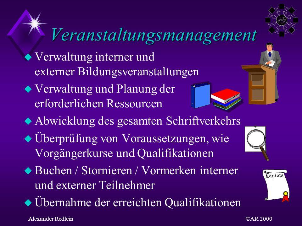 ©AR 2000Alexander Redlein Veranstaltungsmanagement Veranstaltungsmanagement Verwaltung interner und externer Bildungsveranstaltungen Verwaltung und Pl