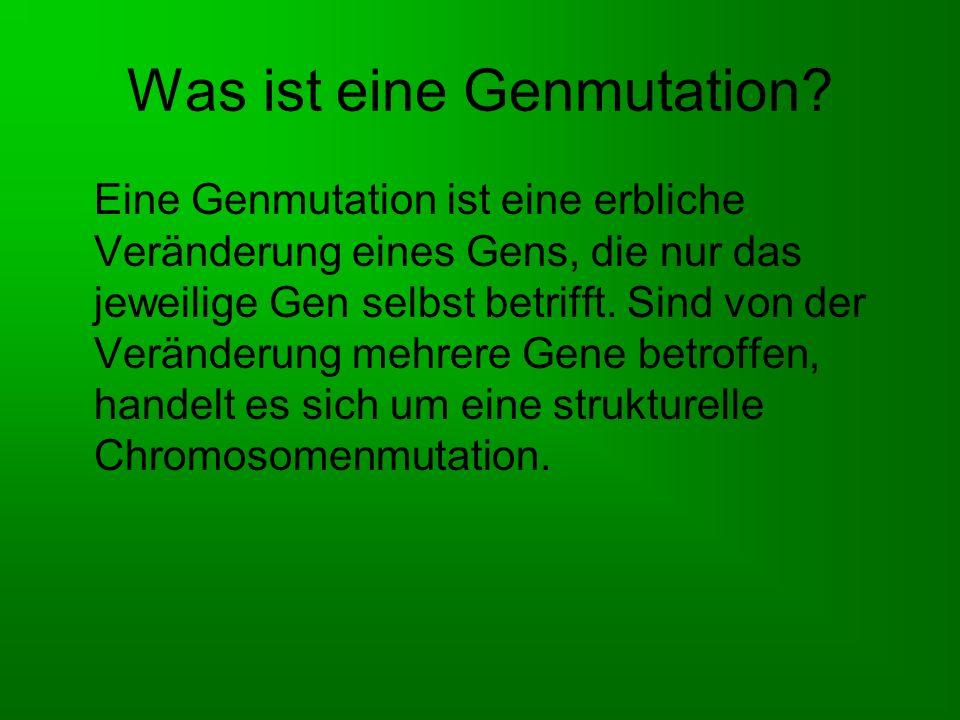 Einteilung Oft bestehen Genmutationen lediglich darin, dass im codierten Protein eine einzige Aminosäure gegen eine andere ausgetauscht wird.