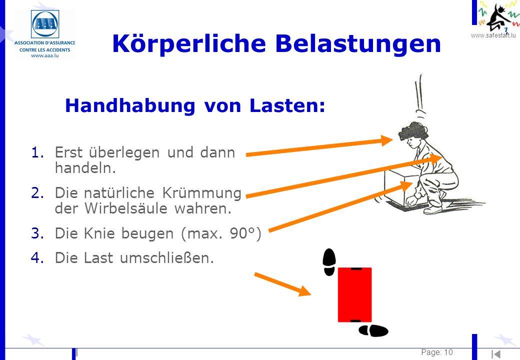 www.safestart.lu Page: 10 Körperliche Belastungen Handhabung von Lasten: 1.Erst überlegen und dann handeln. 2.Die natürliche Krümmung der Wirbelsäule