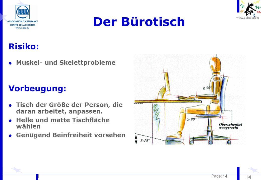 www.safestart.lu Page: 14 Der Bürotisch Risiko: l Muskel- und Skelettprobleme Vorbeugung: l Tisch der Größe der Person, die daran arbeitet, anpassen.