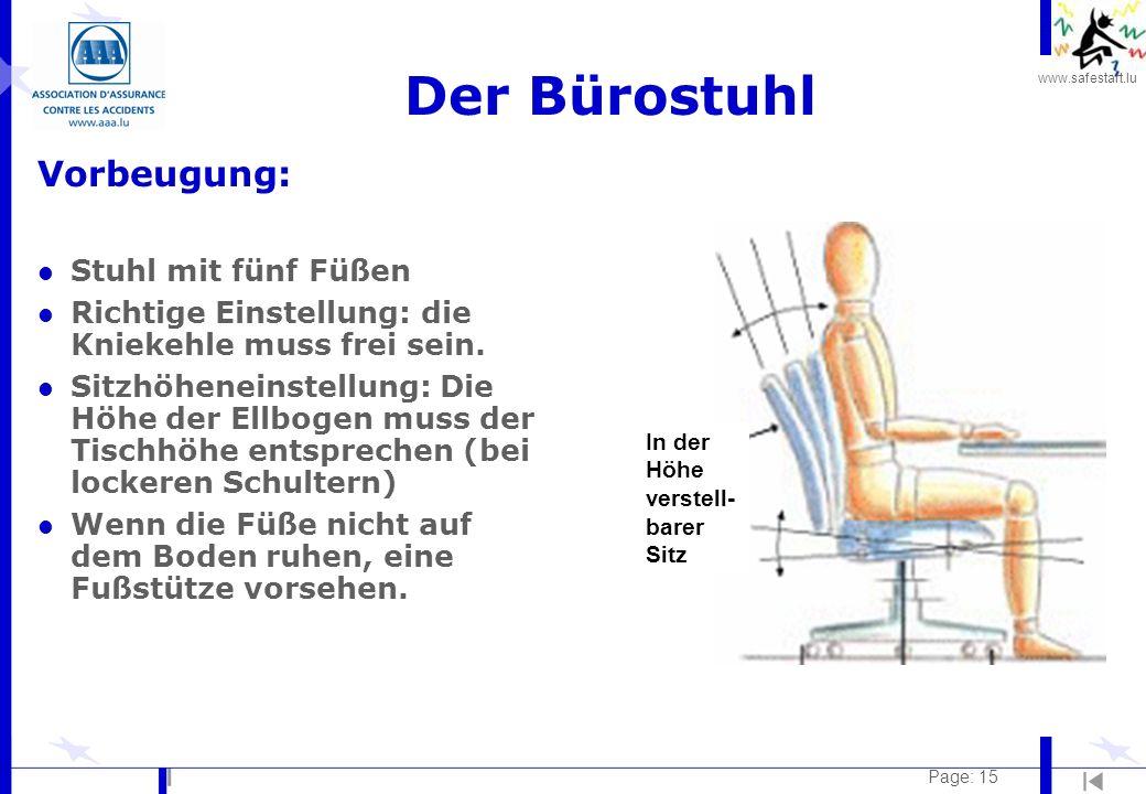 www.safestart.lu Page: 15 Der Bürostuhl Vorbeugung: l Stuhl mit fünf Füßen l Richtige Einstellung: die Kniekehle muss frei sein. l Sitzhöheneinstellun