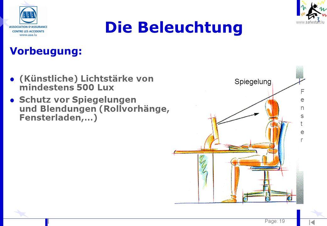 www.safestart.lu Page: 19 Vorbeugung: l (Künstliche) Lichtstärke von mindestens 500 Lux l Schutz vor Spiegelungen und Blendungen (Rollvorhänge, Fenste