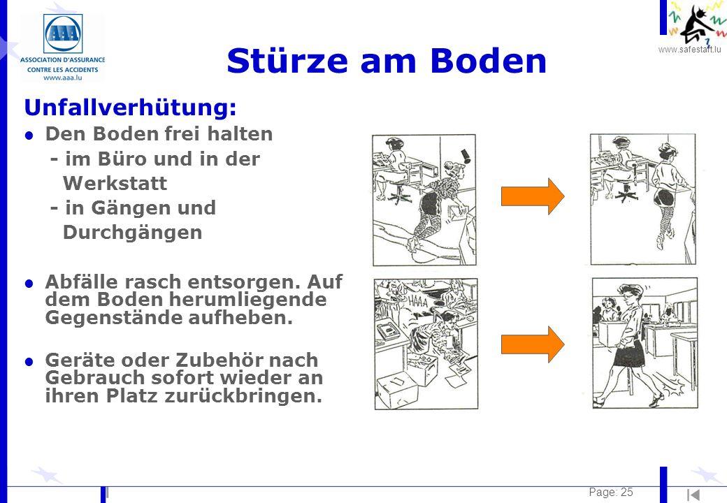 www.safestart.lu Page: 25 Stürze am Boden Unfallverhütung: l Den Boden frei halten - im Büro und in der Werkstatt - in Gängen und Durchgängen l Abfäll