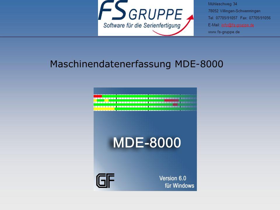 Maschinendatenerfassung MDE-8000 Mühleschweg 34 78052 Villingen-Schwenningen Tel. 07705/91057 Fax: 07705/91056 E-Mail: info@fs-gruppe.deinfo@fs-gruppe