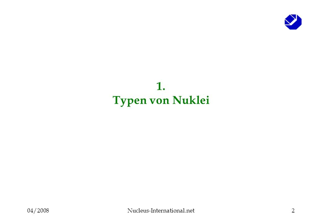 04/2008Nucleus-International.net2 1. Typen von Nuklei