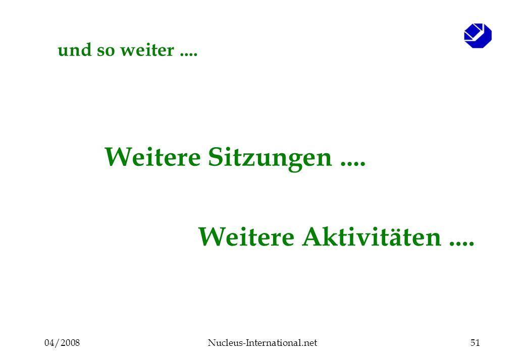 04/2008Nucleus-International.net51 und so weiter.... Weitere Sitzungen.... Weitere Aktivitäten....